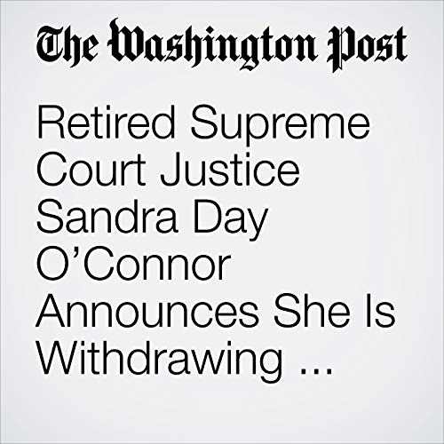 Retired Supreme Court Justice Sandra Day O'Connor Announces She Is Withdrawing from Public Life Because of Dementia audiobook cover art