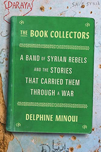 The Book Collectors: A Band of Syrian Rebels and the Stories That Carried Them Through a War (English Edition)