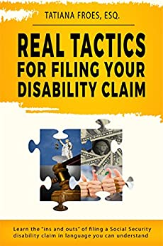 """Real Tactics For Filing Your Disability Claim: Learn the """"Ins and Outs"""" of Filing a Social Security Disability Claim in Language You Can Understand by [Tatiana M. Fróes]"""