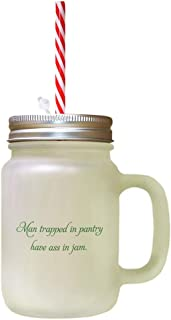Forest GreenMan Trapped In Pantry Has Ass In Jam Frosted Glass Mason Jar With Straw