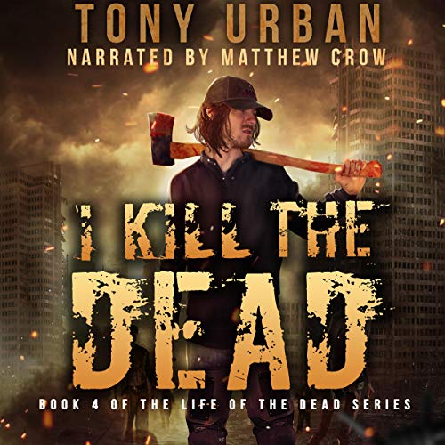 I Kill the Dead: A Zombie Apocalypse Thriller  By  cover art