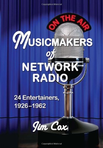 Musicmakers of Network Radio: 24 Entertainers, 1926–1962 (English Edition)