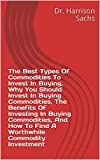 The Best Types Of Commodities To Invest In Buying, Why You Should Invest In Buying Commodities, The Benefits Of Investing In Buying Commodities, And How ... Commodity Investment (English Edition)