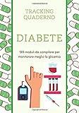 Tracking Quaderno Diabete: Tracking Quaderno Diabete (120 moduli da compilare per monitorare meglio la glicemia)