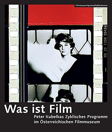 Was ist Film: Peter Kubelkas Zyklisches Programm im Österreichischen Filmmuseum (FilmmuseumSynemaPublikationen)