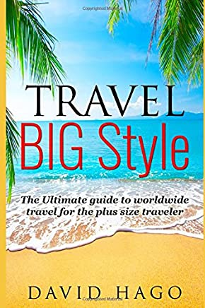 Travel Big Style - The ultimate guide to world travel for the plus size traveller
