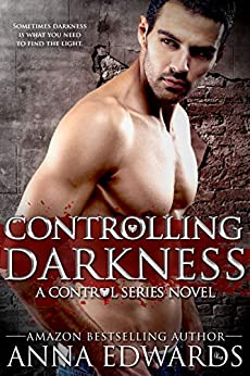 Controlling Darkness (The Control Series Book 4) by [Anna Edwards, Charity Hendry]
