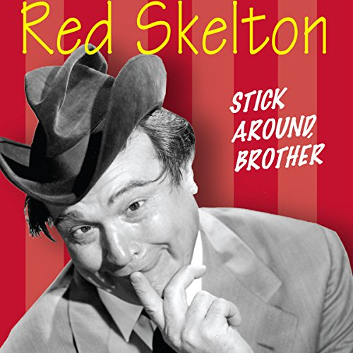 Red Skelton: Stick Around, Brother audiobook cover art