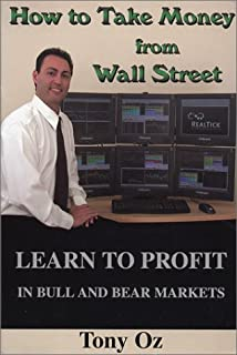 How to Take Money from Wall Street: Learn to Profit in Bull and Bear Markets