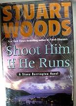 Shoot Him If He Runs by Woods, Stuart. (Putnam Adult,2007) [Hardcover]