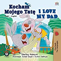 I Love My Dad (Polish English Bilingual Book for Kids) (Polish English Bilingual Collection)