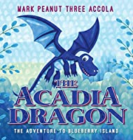 The Acadia Dragon: The adventure to Blueberry Island