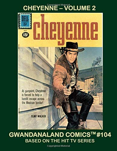 Cheyenne - Volume 2: Gwandanaland Comics #104 -- His Complete Stories in Two Giant Volumes!