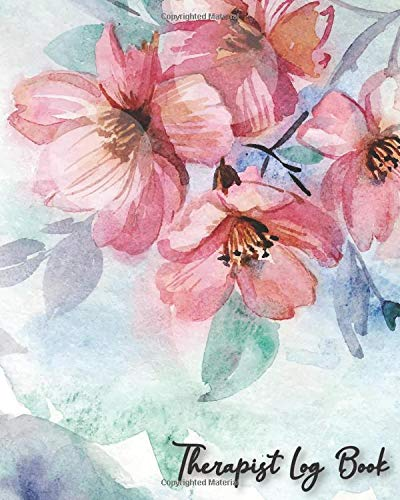 Therapist Log Book: Client Tracker Massage Spa Appointment & Record Supervisor & Counsellors Reference Guide Managers & Social Work Professional Business Watercolor Flowers Cute Pastel Gifts
