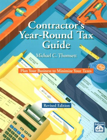 Contractor's Year-Round Tax Guide: Plan Your Business to Minimize Your Taxes