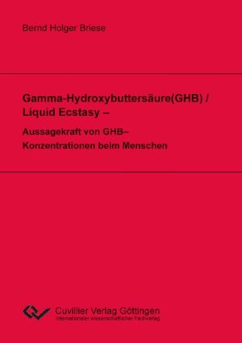 Gamma-Hydroxybuttersäure(GHB) / Liquid Ecstasy – Aussagekraft von GHB–Konzentrationen beim Menschen