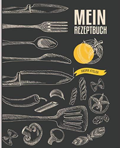 Mein Rezeptbuch zum Selberschreiben: Sammle deine Lieblingsrezepte in deinem eigenen Kochbuch! Inkl. Wein-Guide, Glossar von Kochbegriffen und Alternativen für Grundnahrungsmittel