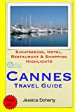 Cannes Travel Guide: Sightseeing, Hotel, Restaurant & Shopping Highlights [Idioma Inglés]