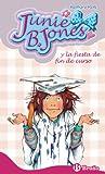 Junie B. Jones y la fiesta de fin de curso (Castellano - A PARTIR DE 6 AÑOS - PERSONAJES Y SERIES - Junie B. Jones)