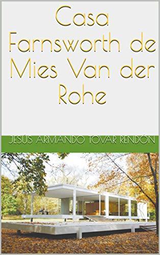 Casa Farnsworth de Mies Van der Rohe (Spanish Edition)