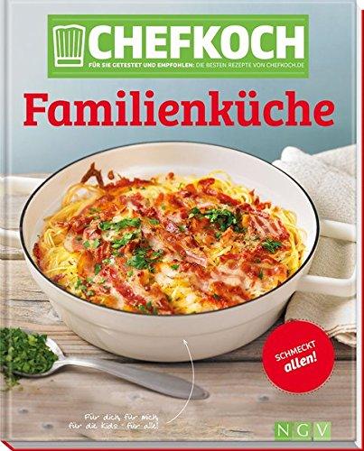 Chefkoch Familienküche: Für Sie getestet und empfohlen: Die besten Rezepte von Chefkoch.de