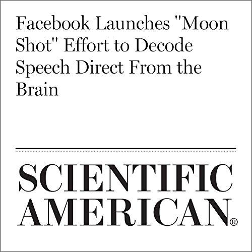 Facebook Launches 'Moon Shot' Effort to Decode Speech Direct from the Brain copertina