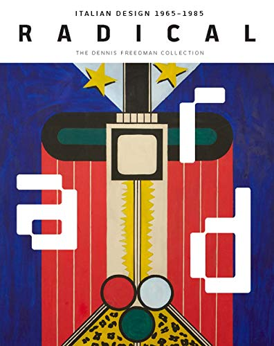 Strauss, C: Radical: Italian Design 1965-1985, the Dennis Freedman Collection