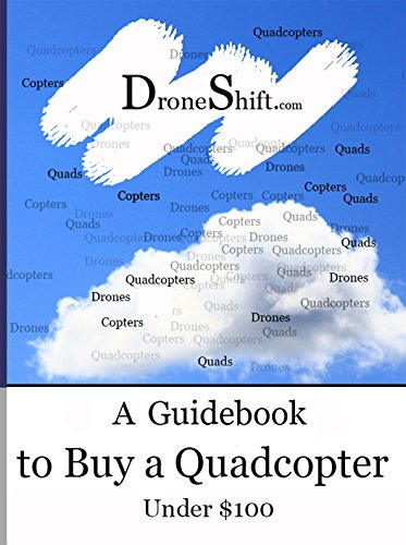 DroneShift.com: A Guidebook to Buy a Quadcopter Under $100 (English Edition)