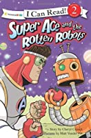 Super Ace and the Rotten Robots (Super Ace Series) by Cheryl Crouch Matt Vander Pol(2009-04-27)