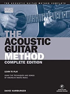 The Acoustic Guitar Method - Complete Edition: Learn to Play Using the Techniques & Songs of American Roots Music (Acoustic Guitar (String Letter))