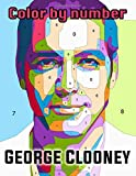 George Clooney Color By Number: Academy Award Winner and Philantropist, Hollywood Icon of Beauty and Gentleman Inspired Color Number Book For Fans Adults Stress Relief Gift