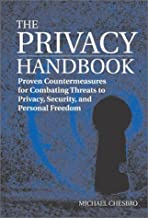 The Privacy Handbook: Proven Countermeasures for Combating Threats to Privacy, Security, and Personal Freedom