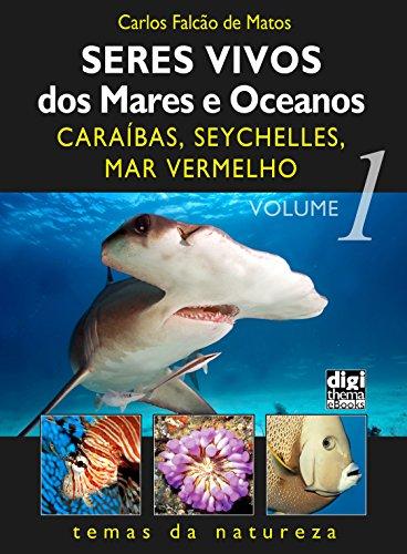 Seres vivos dos mares e oceanos: Caraíbas, Seychelles e Mar Vermelho - Volume 1