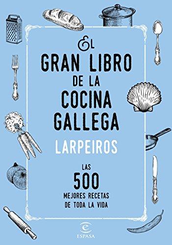 El gran libro de la cocina gallega: Las 500 mejores recetas de toda la vida