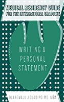 Medical Residency Guide For The International Graduate: Writing A Personal Statement