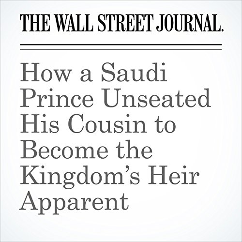 How a Saudi Prince Unseated His Cousin to Become the Kingdom's Heir Apparent copertina