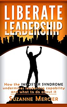 Liberate Leadership: How the Imposter  Syndrome undermines leadership capability and what to do about it by [Suzanne Mercier]