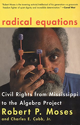 Compare Textbook Prices for Radical Equations: Civil Rights from Mississippi to the Algebra Project Illustrated Edition ISBN 0046442031271 by Moses, Robert P.,Cobb, Charles E.