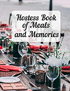 Hostess Book of Meals and Memories: Journal special dinners with friends and family. Perfect gift for someone who loves to entertain. Prompts for guests, menus, recipes, photos and memories.