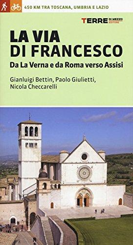 La via di Francesco. Da La Verna e da Roma verso Assisi