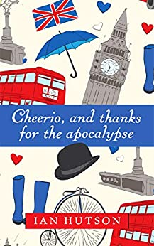 Cheerio, and thanks for the apocalypse by [Ian Hutson]