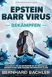 Epstein Barr Virus bekämpfen : Praxisbuch für EBV Betroffene mit interessanten Informationen über Therapie und Umgang im Alltag