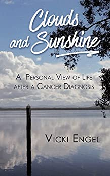 [Vicki Engel]のClouds and Sunshine: A Personal View of Life after a Cancer Diagnosis (English Edition)