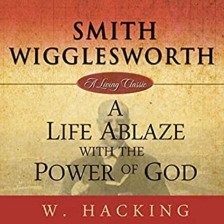 A Life Ablaze with the Power of God                   By:                                                                                                                                 Willie Hacking                               Narrated by:                                                                                                                                 Tim Cocircteacute                      Length: 1 hr and 39 mins     1 rating     Overall 5.0