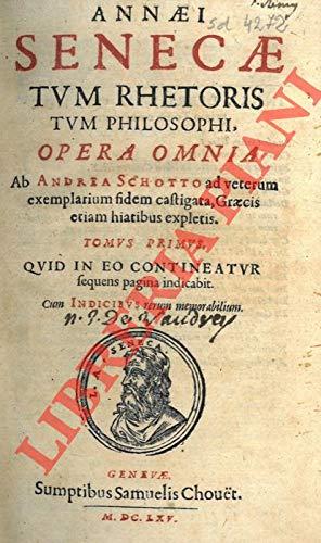 Annaei Senecae tum rhetoris tum philosophi, Opera omnia. Ab Andrea Schotto ad veterum exemplarium fidem castigata, Graecis etiam hiatibus expletis.
