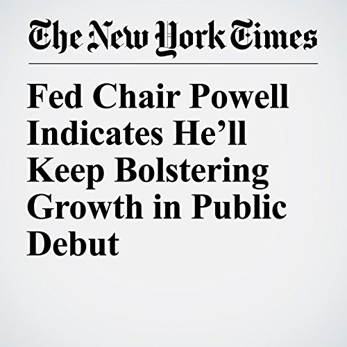 Fed Chair Powell Indicates He'll Keep Bolstering Growth in Public Debut copertina