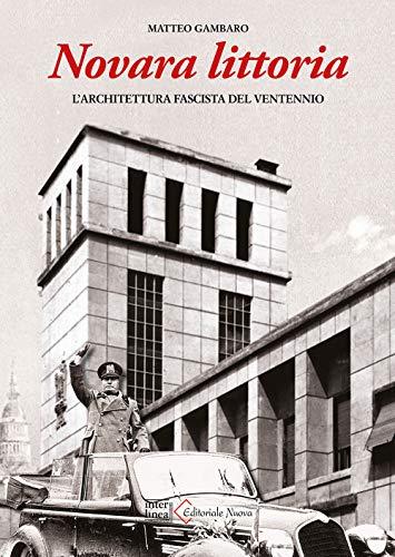 Novara littoria. L'architettura fascista del ventennio. Ediz. illustrata
