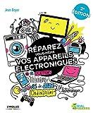 Réparez vous-même vos appareils électroniques: Smartphones, téléviseurs, consoles de jeux,...