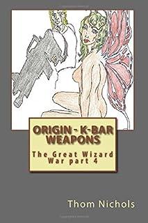 Origin - K-bar - Weapons: The Great Wizard War part 4