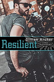 Resilient: A True Brothers MC Novel by [Gillian Archer]
